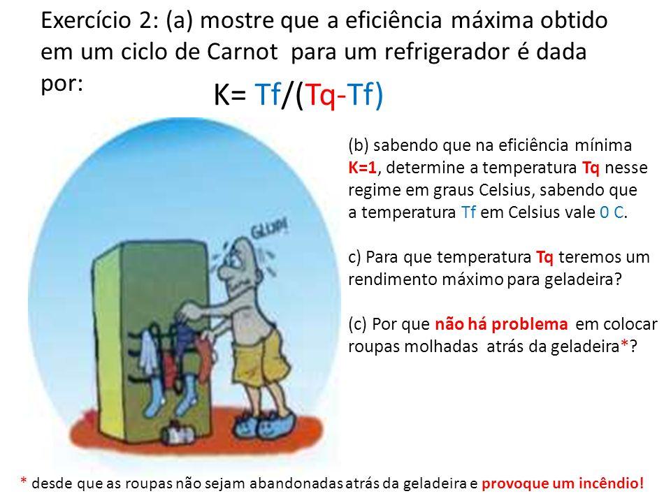 Exercício 2: (a) mostre que a eficiência máxima obtido em um ciclo de Carnot para um refrigerador é dada por:
