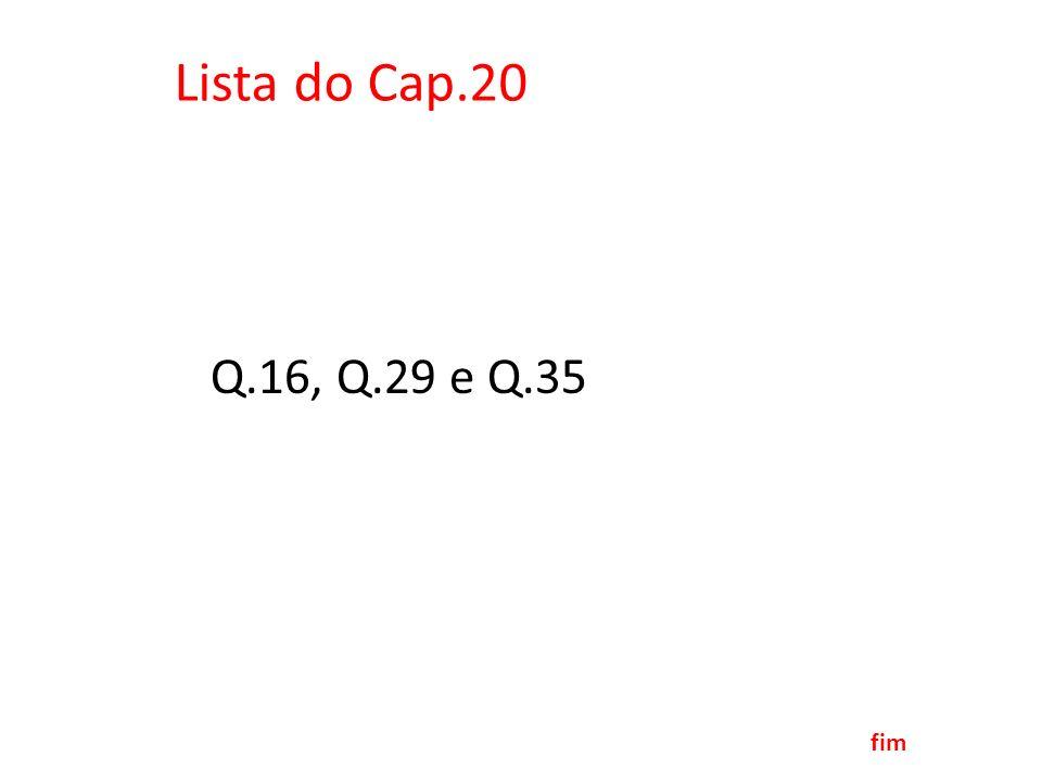 Lista do Cap.20 Q.16, Q.29 e Q.35 fim