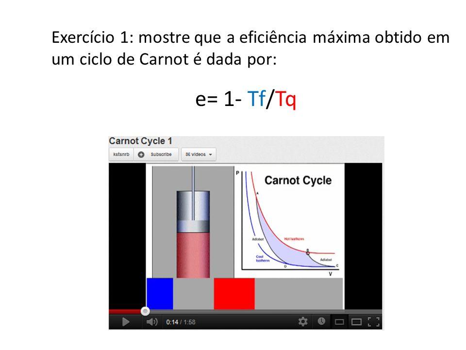 Exercício 1: mostre que a eficiência máxima obtido em um ciclo de Carnot é dada por: