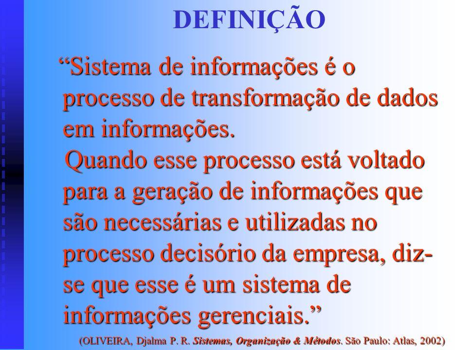 DEFINIÇÃO Sistema de informações é o processo de transformação de dados em informações.