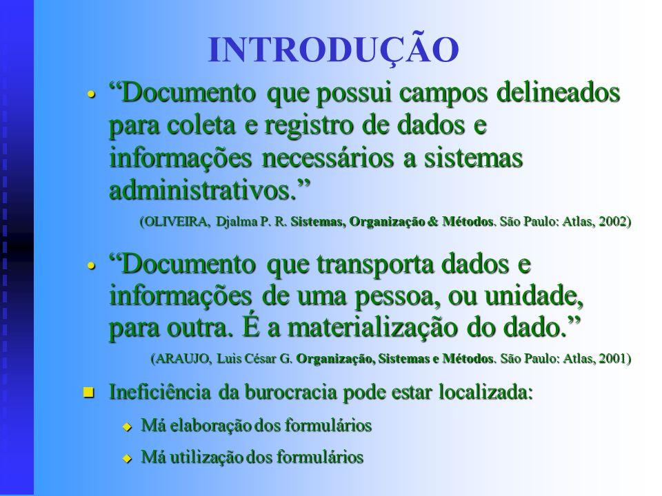 INTRODUÇÃO Documento que possui campos delineados para coleta e registro de dados e informações necessários a sistemas administrativos.