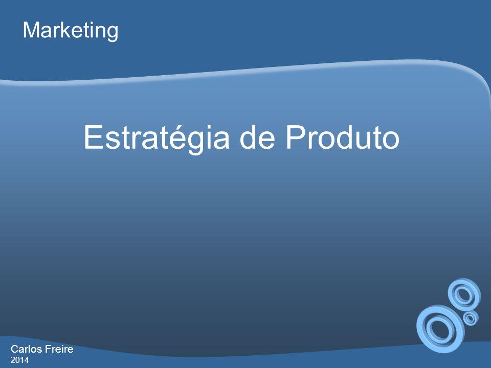 Marketing Estratégia de Produto Carlos Freire 2014
