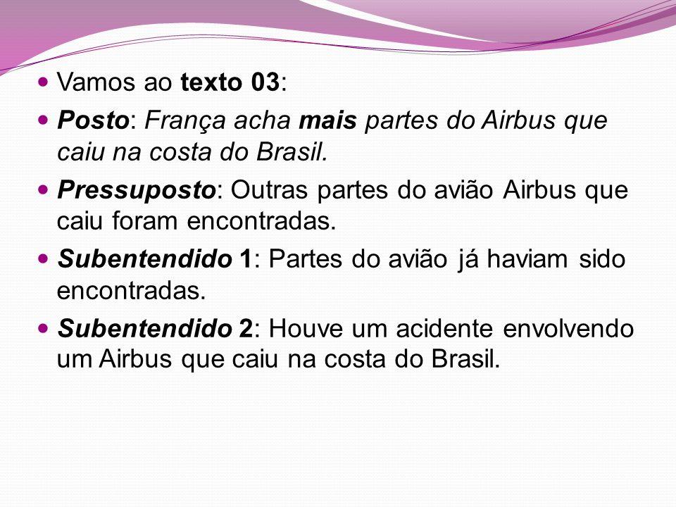Vamos ao texto 03: Posto: França acha mais partes do Airbus que caiu na costa do Brasil.