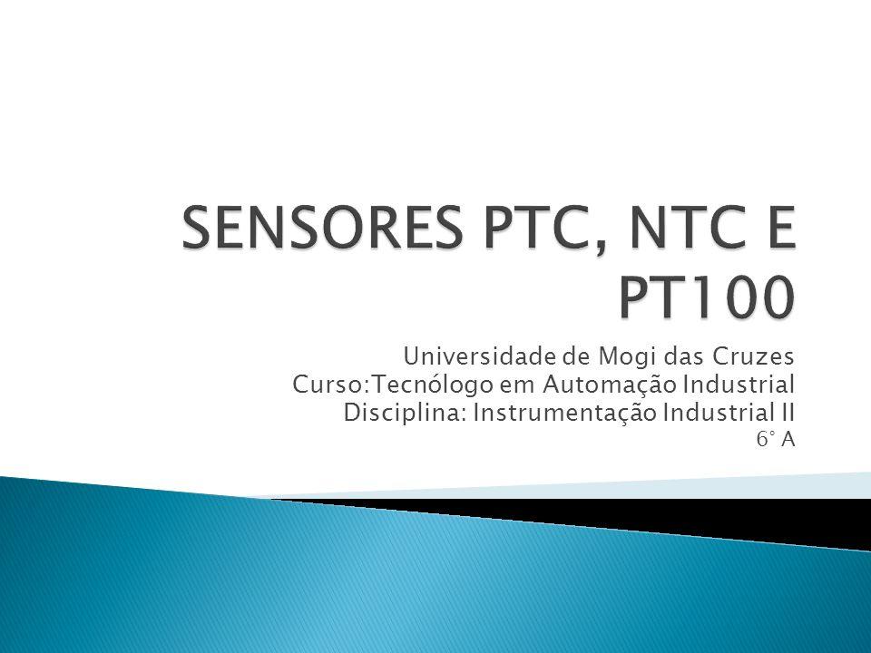 SENSORES PTC, NTC E PT100 Universidade de Mogi das Cruzes