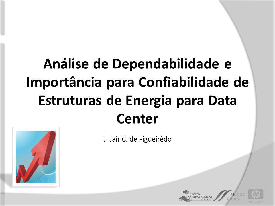 Análise de Dependabilidade e Importância para Confiabilidade de Estruturas de Energia para Data Center