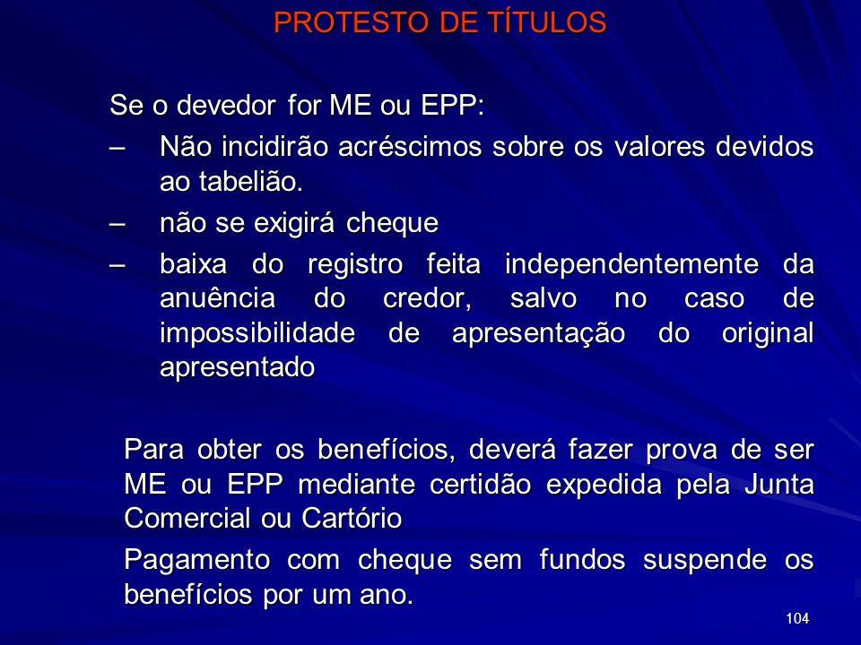 PROTESTO DE TÍTULOS Se o devedor for ME ou EPP: Não incidirão acréscimos sobre os valores devidos ao tabelião.