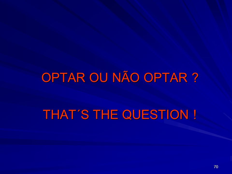 OPTAR OU NÃO OPTAR THAT´S THE QUESTION !