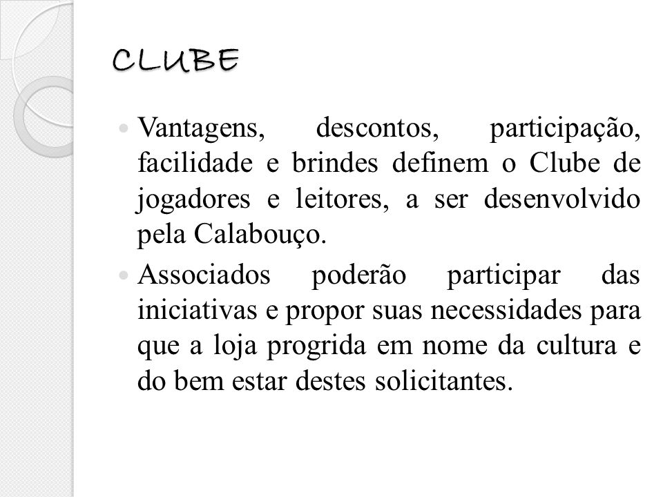 CLUBE Vantagens, descontos, participação, facilidade e brindes definem o Clube de jogadores e leitores, a ser desenvolvido pela Calabouço.