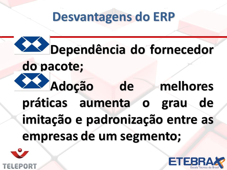 Desvantagens do ERP Dependência do fornecedor do pacote;