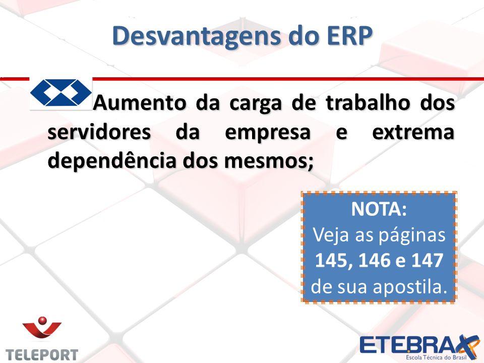Desvantagens do ERP Aumento da carga de trabalho dos servidores da empresa e extrema dependência dos mesmos;