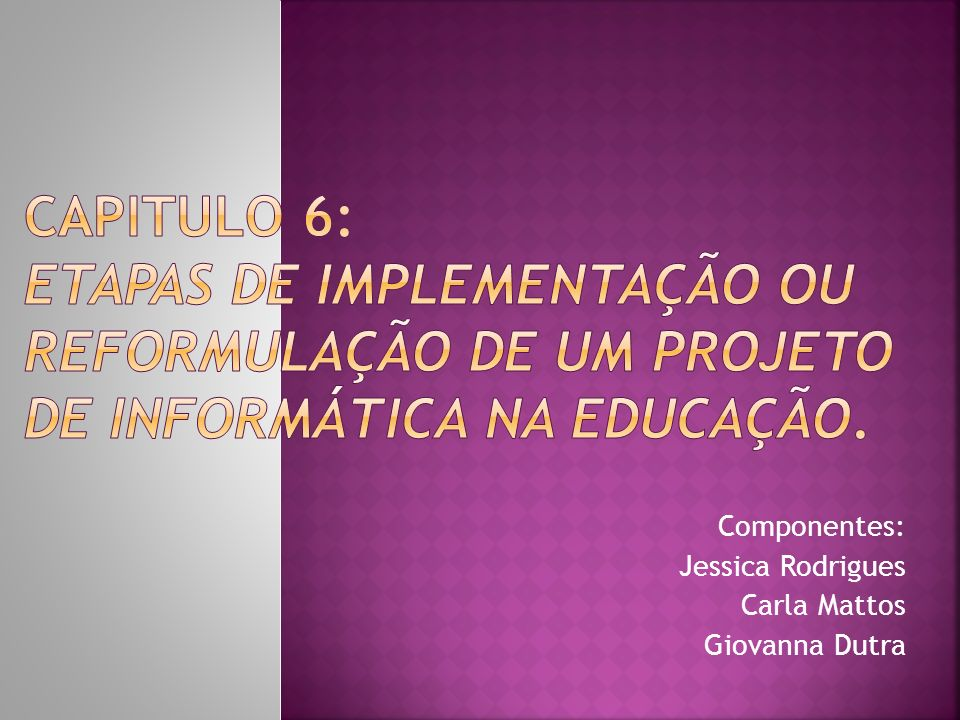 Componentes: Jessica Rodrigues Carla Mattos Giovanna Dutra
