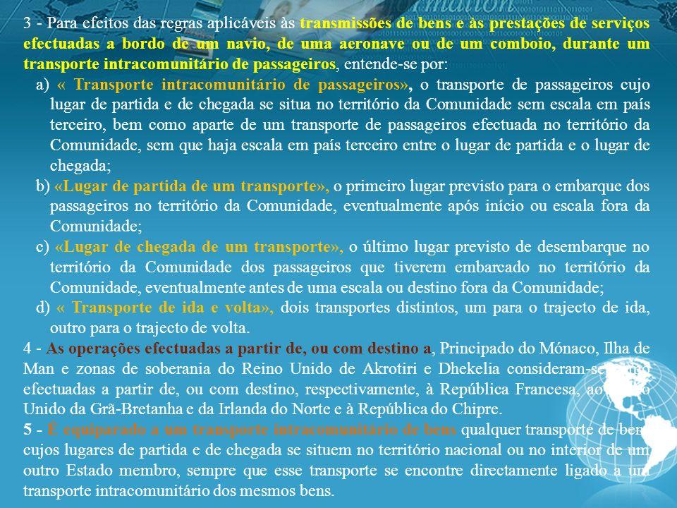 3 - Para efeitos das regras aplicáveis às transmissões de bens e às prestações de serviços efectuadas a bordo de um navio, de uma aeronave ou de um comboio, durante um transporte intracomunitário de passageiros, entende-se por: