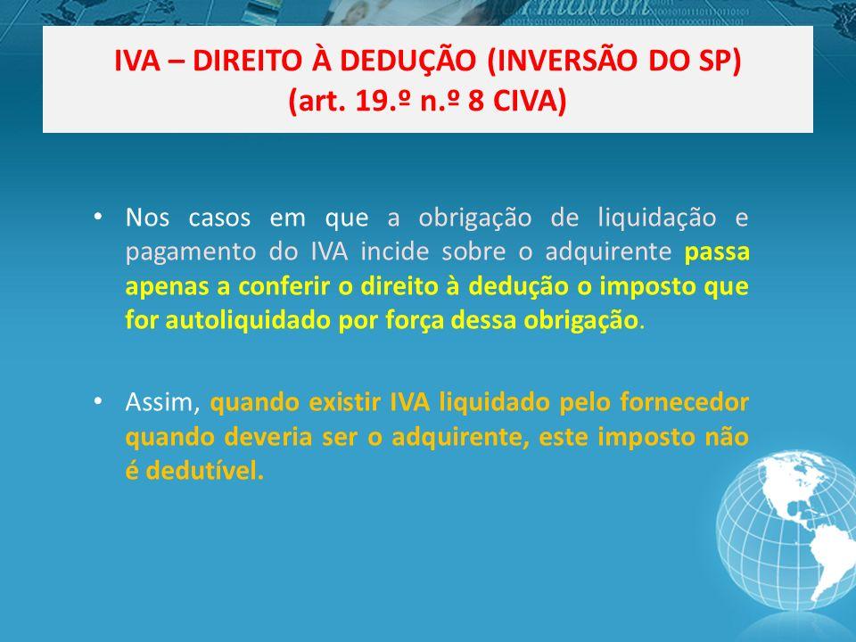 IVA – DIREITO À DEDUÇÃO (INVERSÃO DO SP) (art. 19.º n.º 8 CIVA)