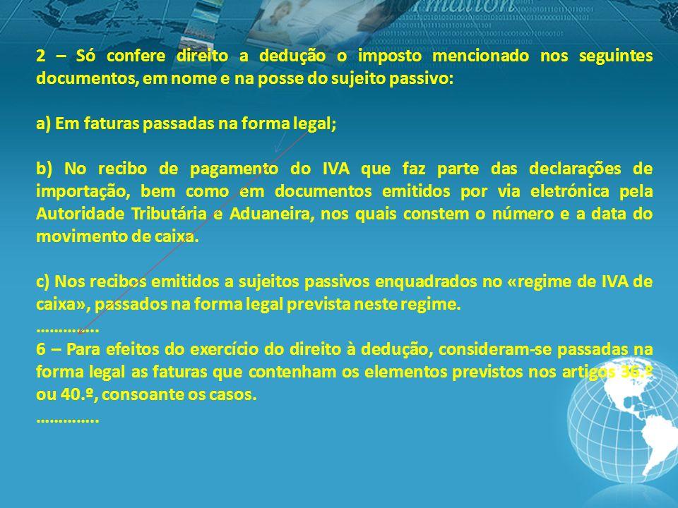 2 – Só confere direito a dedução o imposto mencionado nos seguintes documentos, em nome e na posse do sujeito passivo: