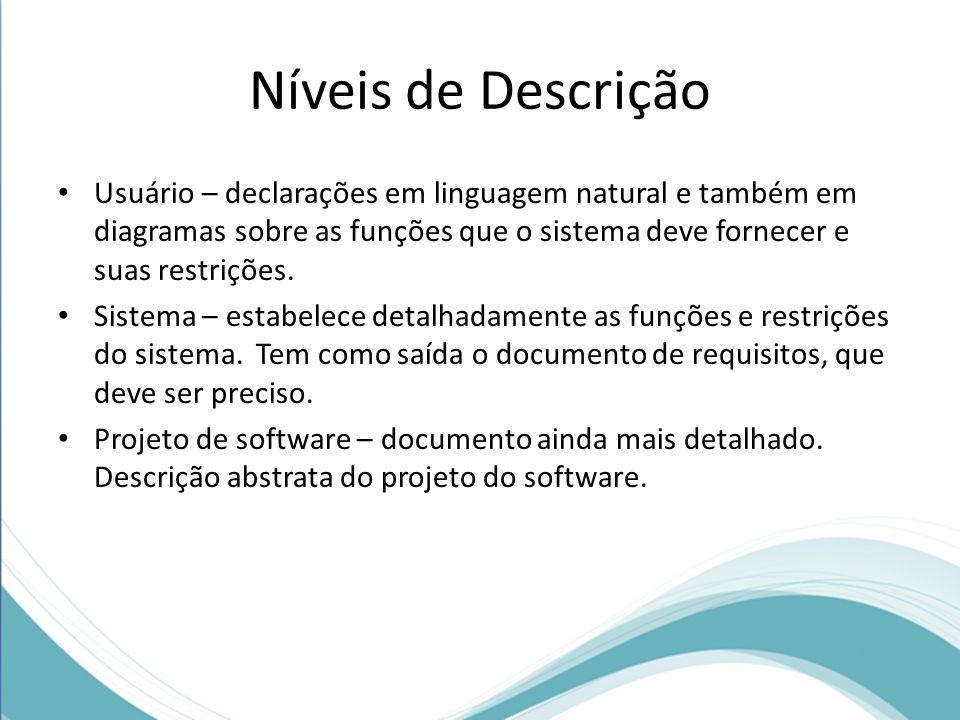 Níveis de Descrição Usuário – declarações em linguagem natural e também em diagramas sobre as funções que o sistema deve fornecer e suas restrições.