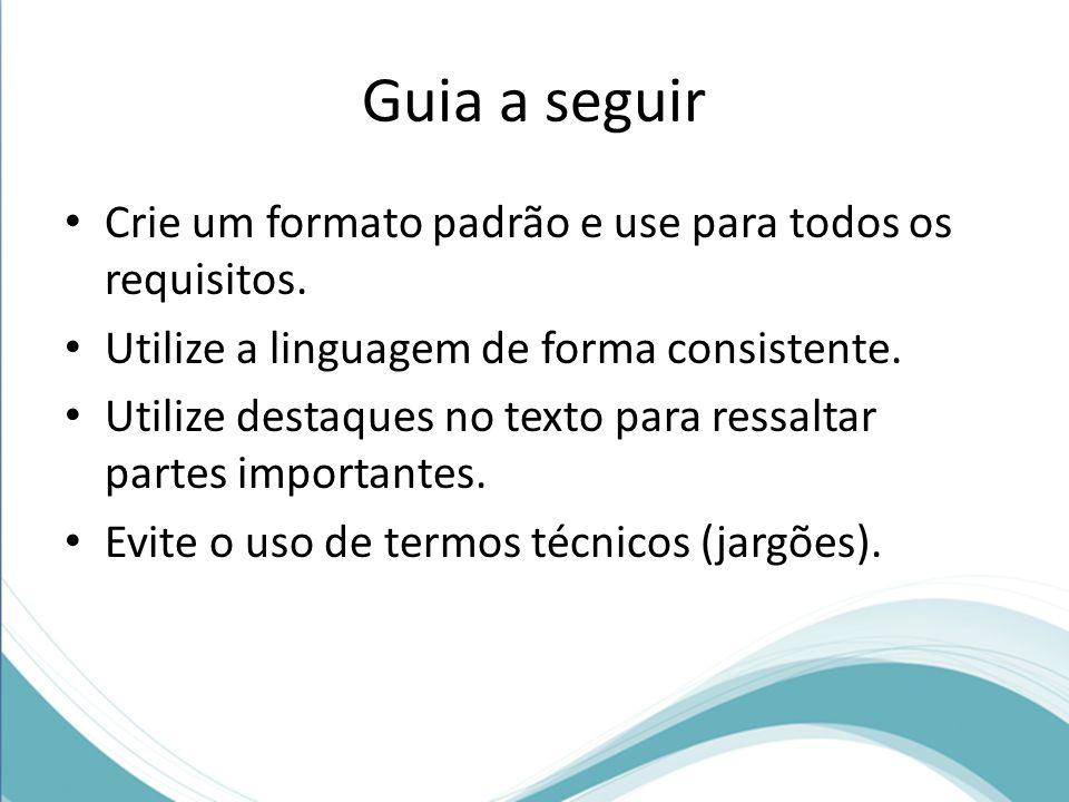 Guia a seguir Crie um formato padrão e use para todos os requisitos.