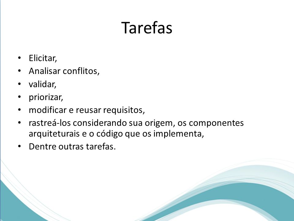 Tarefas Elicitar, Analisar conflitos, validar, priorizar,