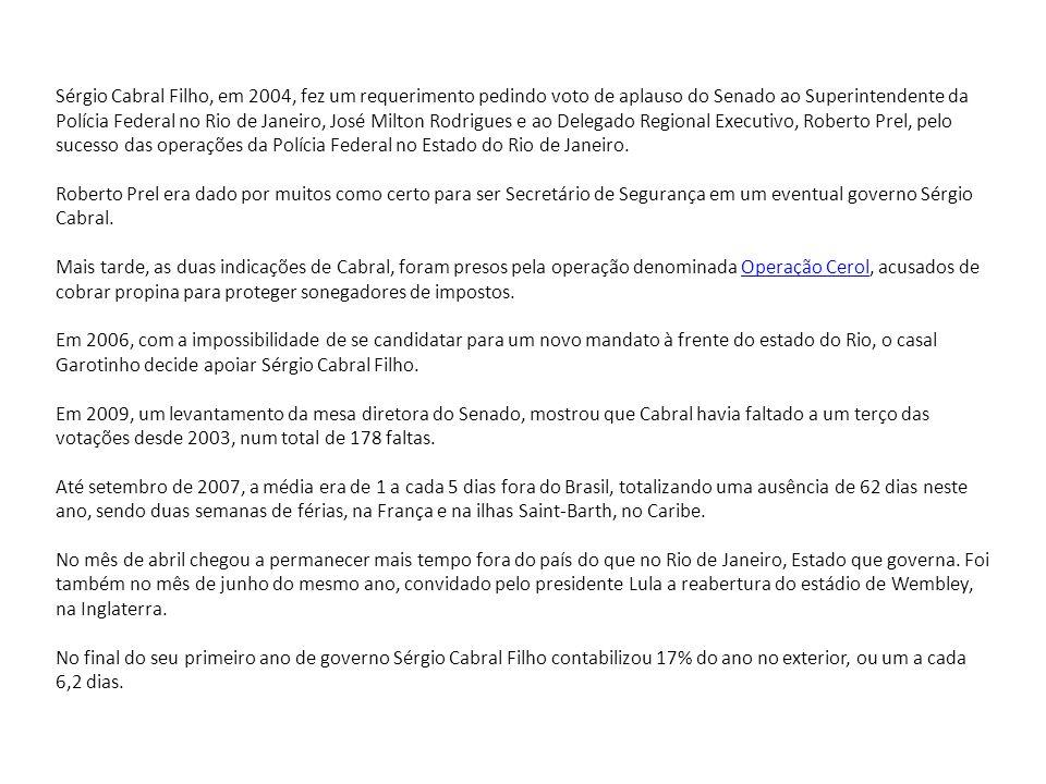 Sérgio Cabral Filho, em 2004, fez um requerimento pedindo voto de aplauso do Senado ao Superintendente da Polícia Federal no Rio de Janeiro, José Milton Rodrigues e ao Delegado Regional Executivo, Roberto Prel, pelo sucesso das operações da Polícia Federal no Estado do Rio de Janeiro.