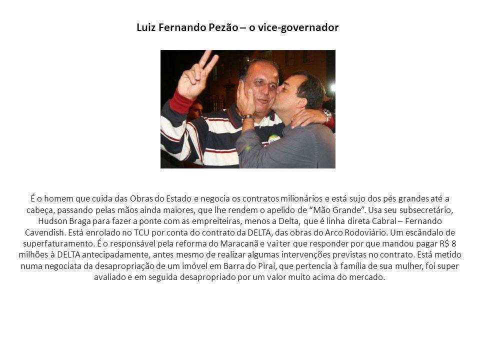 Luiz Fernando Pezão – o vice-governador