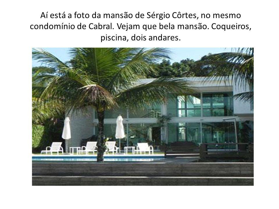 Aí está a foto da mansão de Sérgio Côrtes, no mesmo condomínio de Cabral.