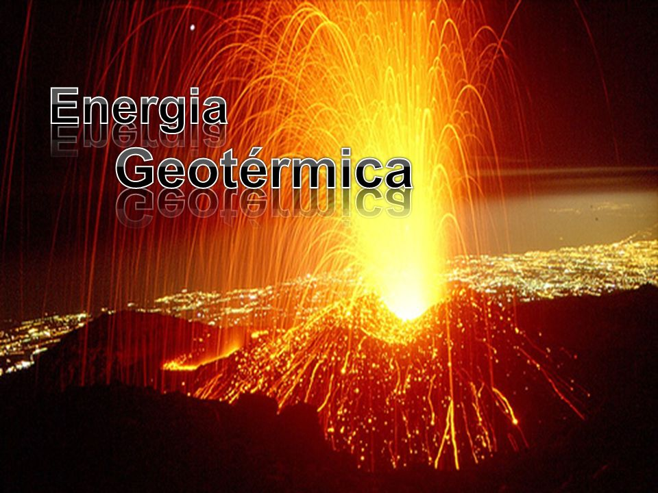 Energia Geotérmica Energia Geotérmica