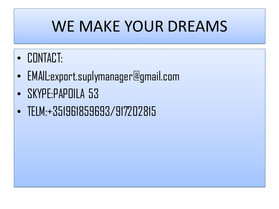 WE MAKE YOUR DREAMS CONTACT: EMAIL:export.suplymanager@gmail.com