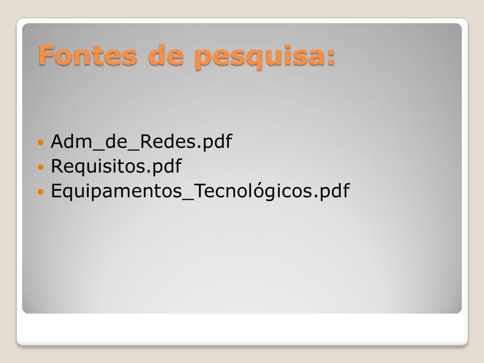Fontes de pesquisa: Adm_de_Redes.pdf Requisitos.pdf