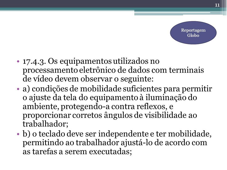 Reportagem Globo 17.4.3. Os equipamentos utilizados no processamento eletrônico de dados com terminais de vídeo devem observar o seguinte: