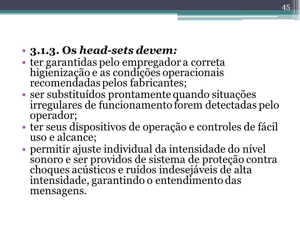 3.1.3. Os head-sets devem: ter garantidas pelo empregador a correta higienização e as condições operacionais recomendadas pelos fabricantes;
