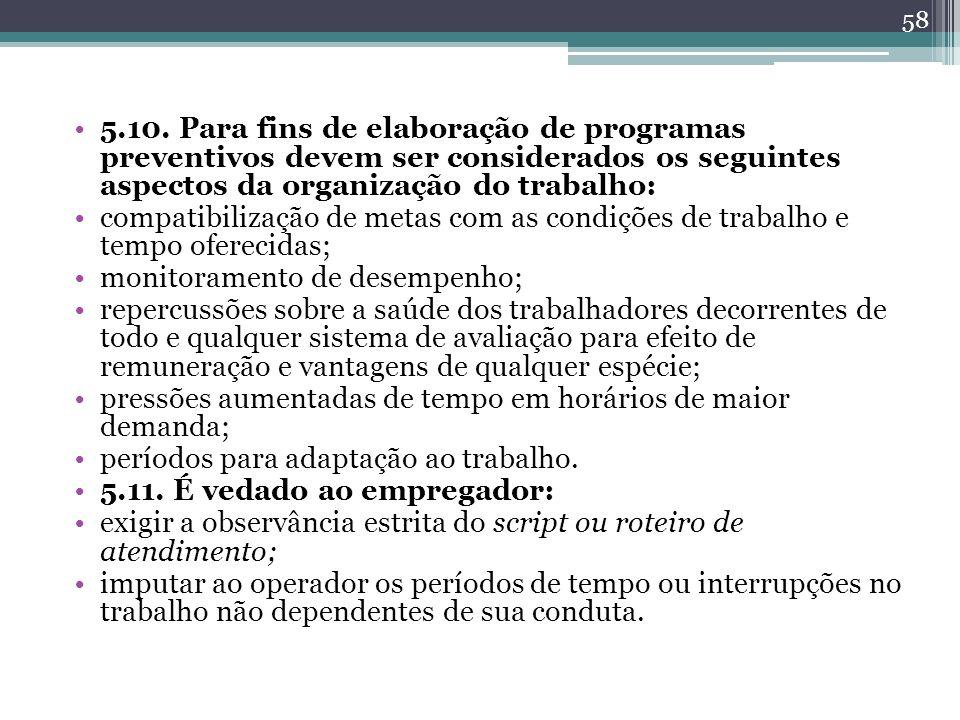 5.10. Para fins de elaboração de programas preventivos devem ser considerados os seguintes aspectos da organização do trabalho: