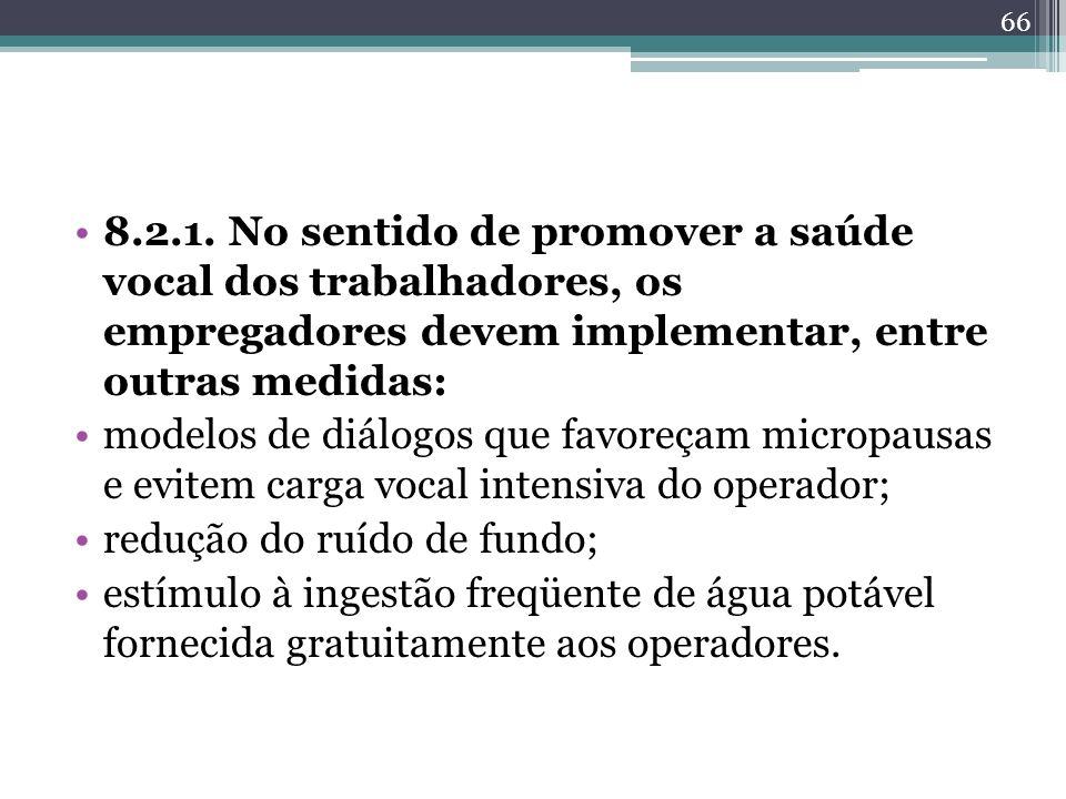 8.2.1. No sentido de promover a saúde vocal dos trabalhadores, os empregadores devem implementar, entre outras medidas: