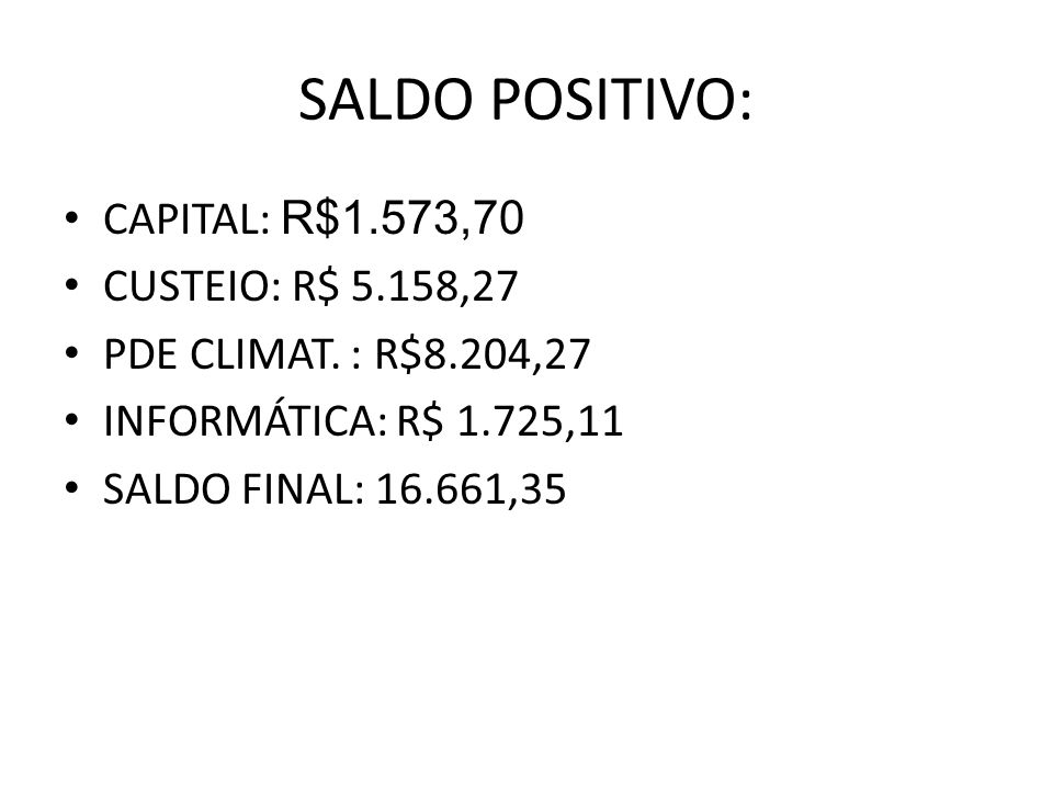 SALDO POSITIVO: CAPITAL: R$1.573,70 CUSTEIO: R$ 5.158,27