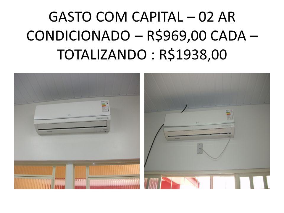 GASTO COM CAPITAL – 02 AR CONDICIONADO – R$969,00 CADA – TOTALIZANDO : R$1938,00