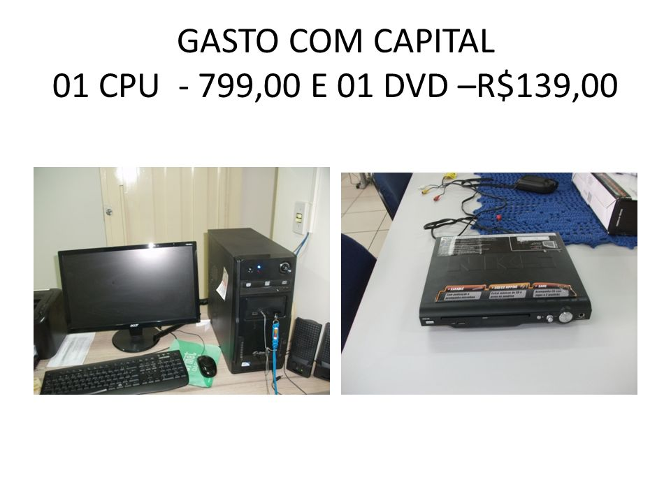 GASTO COM CAPITAL 01 CPU - 799,00 E 01 DVD –R$139,00