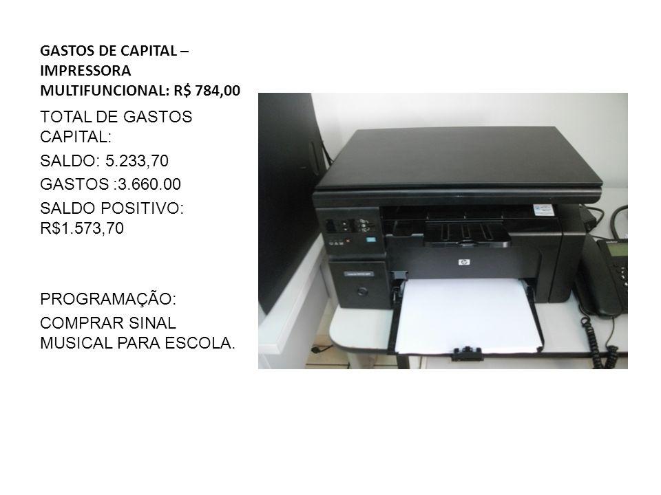 GASTOS DE CAPITAL – IMPRESSORA MULTIFUNCIONAL: R$ 784,00