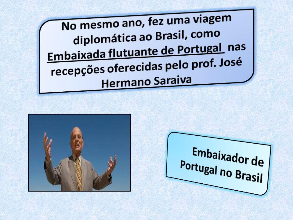 No mesmo ano, fez uma viagem diplomática ao Brasil, como Embaixada flutuante de Portugal nas recepções oferecidas pelo prof. José Hermano Saraiva