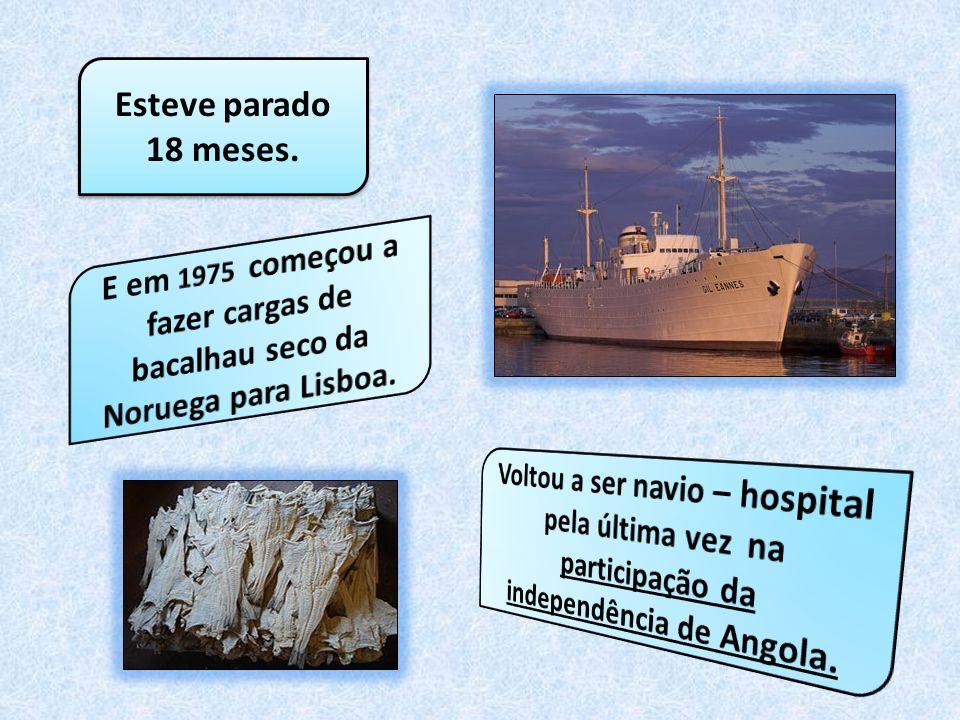 Esteve parado 18 meses. E em 1975 começou a fazer cargas de bacalhau seco da Noruega para Lisboa.