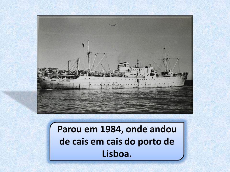 Parou em 1984, onde andou de cais em cais do porto de Lisboa.