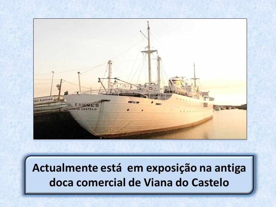 Actualmente está em exposição na antiga doca comercial de Viana do Castelo