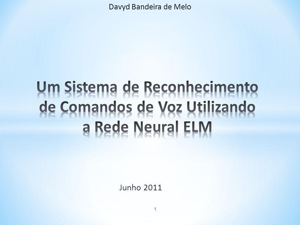 Davyd Bandeira de Melo Um Sistema de Reconhecimento de Comandos de Voz Utilizando a Rede Neural ELM.