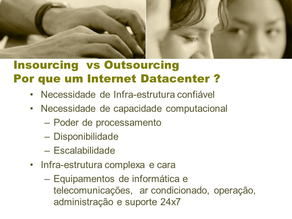 Insourcing vs Outsourcing Por que um Internet Datacenter