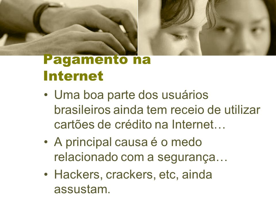Pagamento na Internet Uma boa parte dos usuários brasileiros ainda tem receio de utilizar cartões de crédito na Internet…