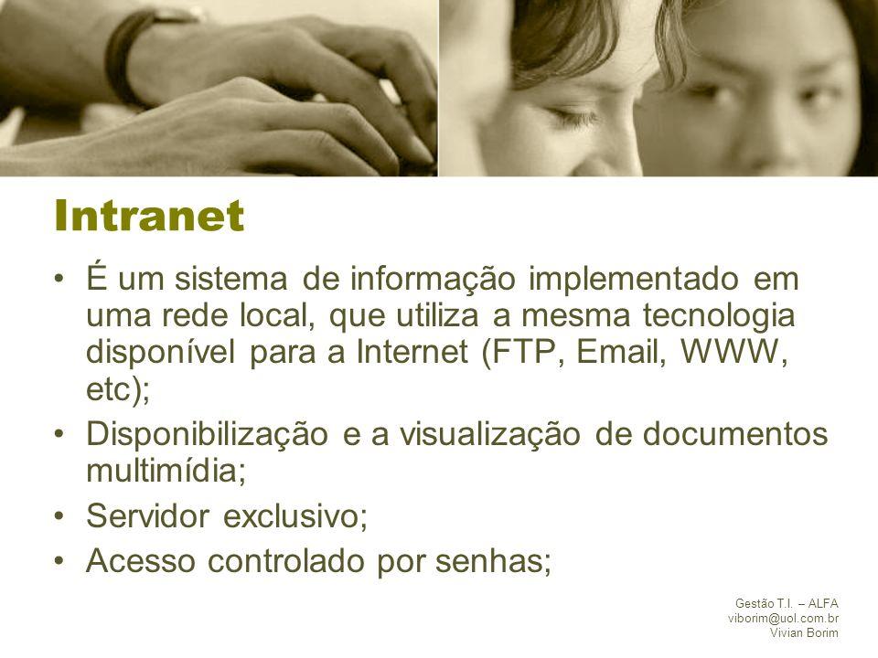 Intranet É um sistema de informação implementado em uma rede local, que utiliza a mesma tecnologia disponível para a Internet (FTP, Email, WWW, etc);