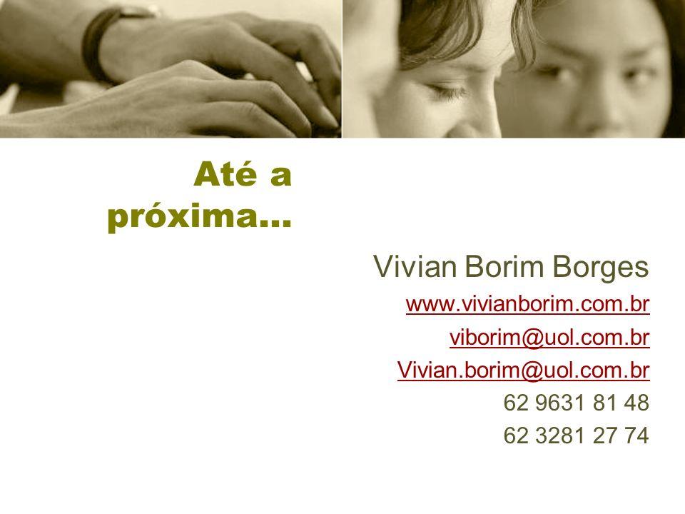 Até a próxima… Vivian Borim Borges www.vivianborim.com.br