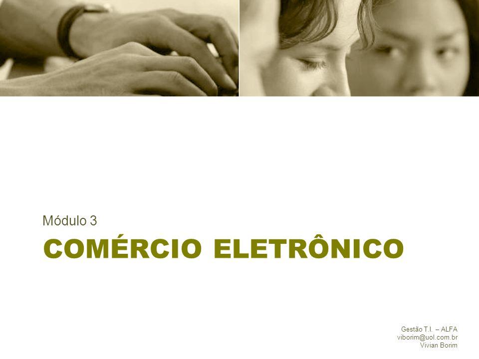COMÉRCIO ELETRÔNICO Módulo 3 Gestão T.I. – ALFA viborim@uol.com.br