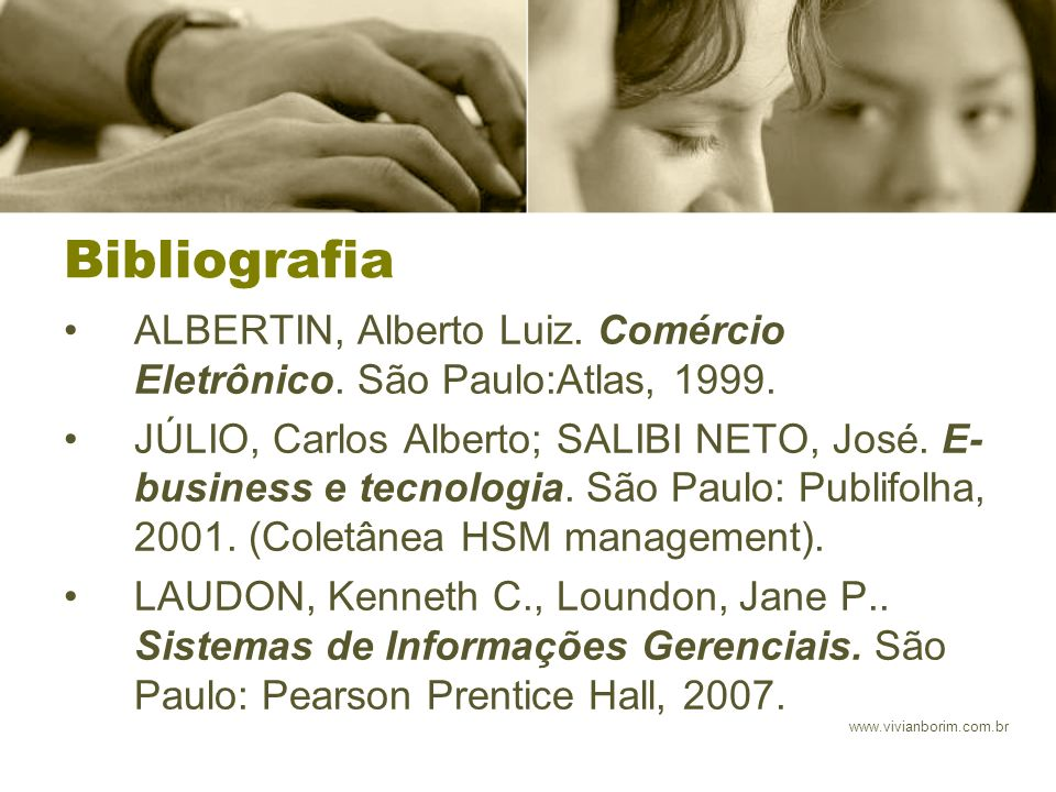 Bibliografia ALBERTIN, Alberto Luiz. Comércio Eletrônico. São Paulo:Atlas, 1999.