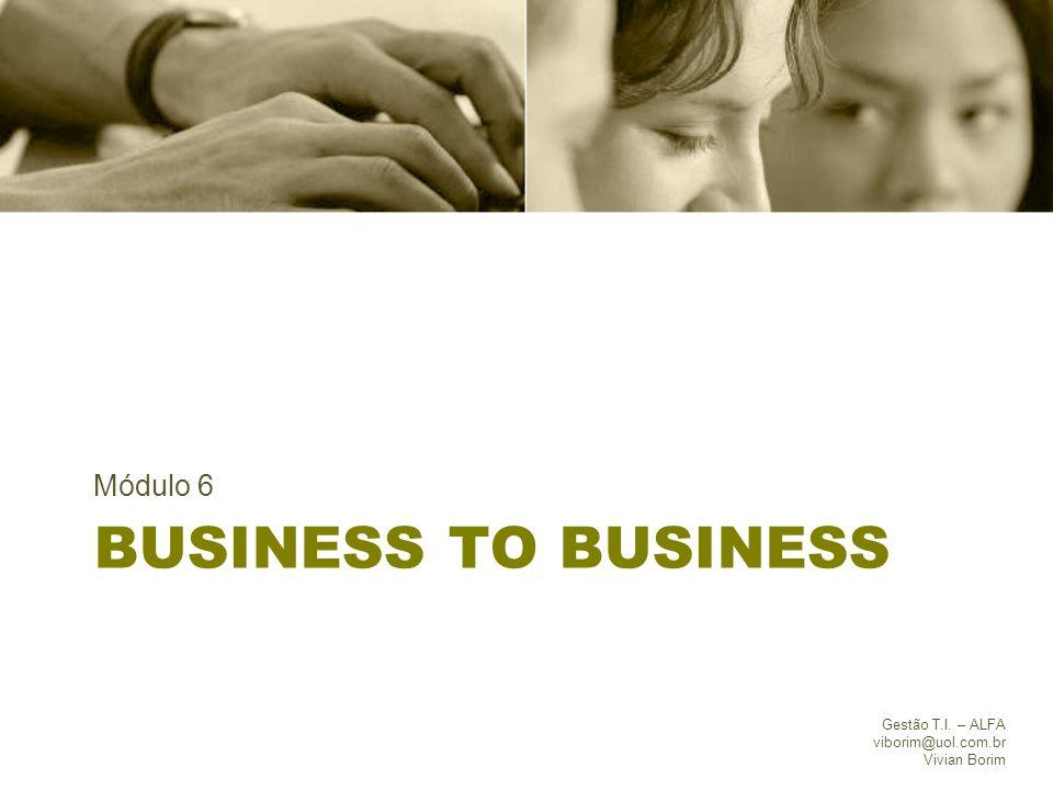Business to business Módulo 6 Gestão T.I. – ALFA viborim@uol.com.br