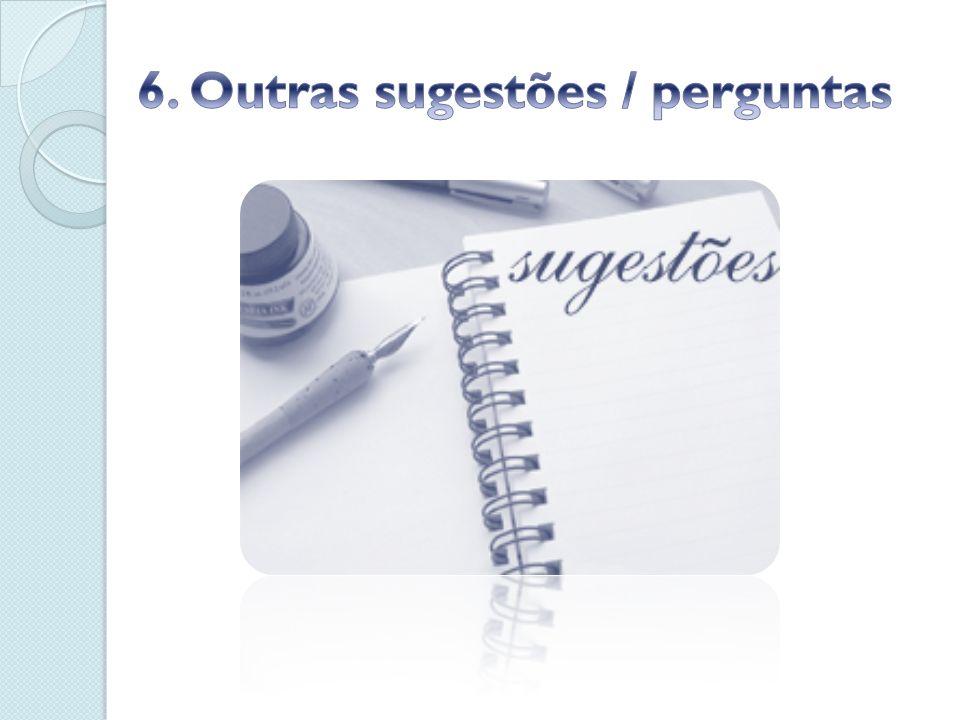 6. Outras sugestões / perguntas
