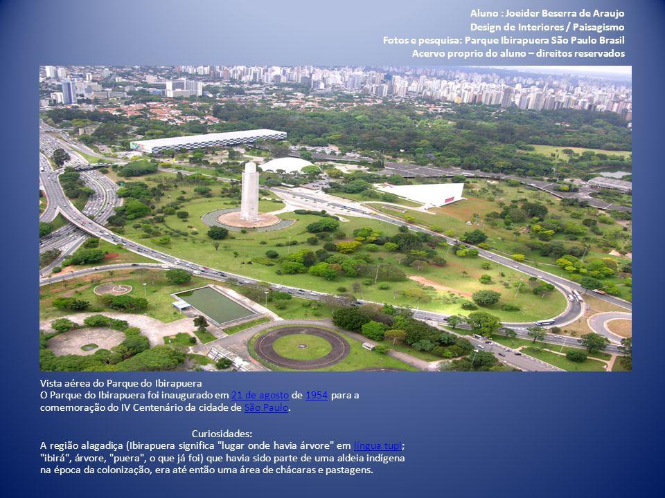 Aluno : Joeider Beserra de Araujo Design de Interiores / Paisagismo Fotos e pesquisa: Parque Ibirapuera São Paulo Brasil Acervo proprio do aluno – direitos reservados