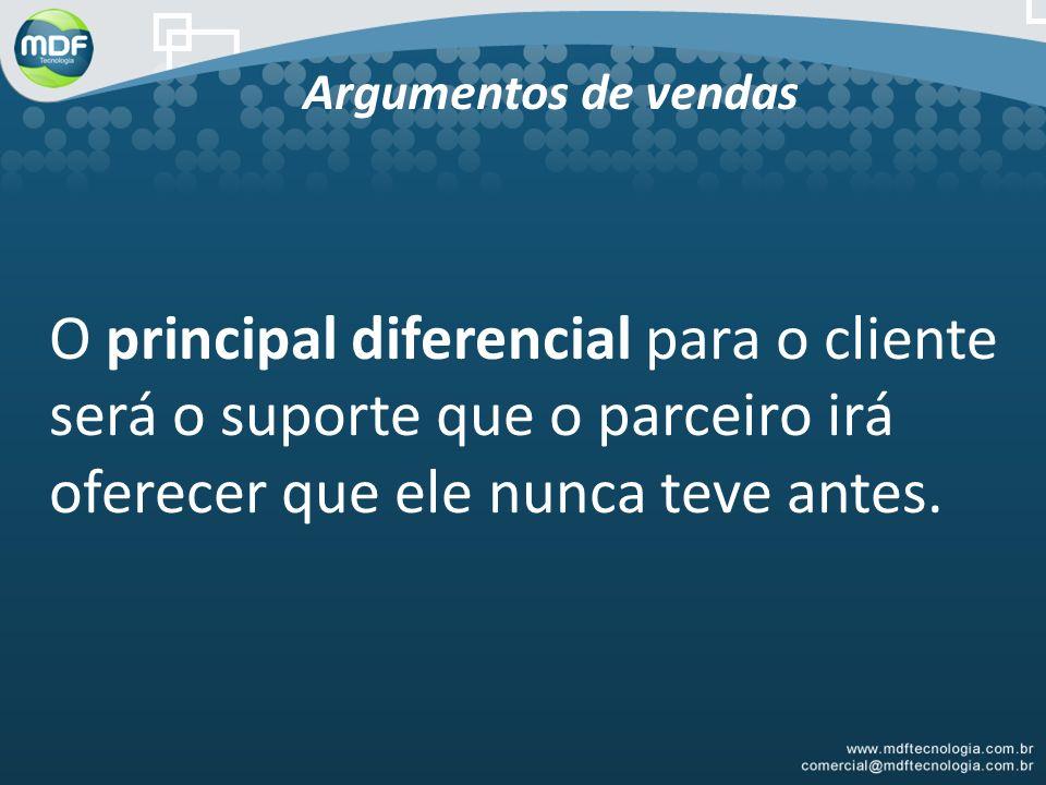 Argumentos de vendas O principal diferencial para o cliente será o suporte que o parceiro irá oferecer que ele nunca teve antes.